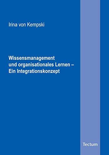 Wissensmanagement und organisationales Lernen – Ein Integrationskonzept