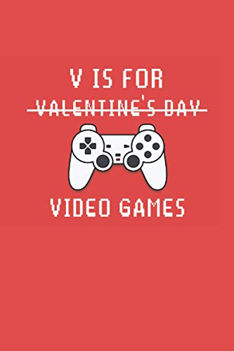 V is For Valentine's day Video games: Funny Notebook Gift Valentine's Day Kids, Youth gamers