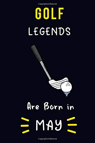 Golf Legends Are Born in May: Lined Journal / Notebook Birthday Gift for Golf Lovers