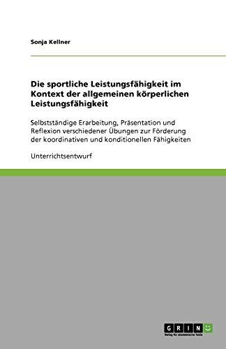Die sportliche Leistungsfähigkeit im Kontext der allgemeinen körperlichen Leistungsfähigkeit: Selbstständige Erarbeitung, Präsentation und Reflexion ... koordinativen und konditionellen Fähigkeiten