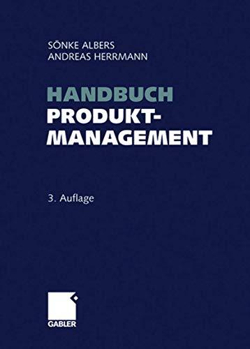 Handbuch Produktmanagement: Strategieentwicklung - Produktplanung - Organisation - Kontrolle