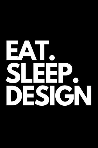 Eat. Sleep. Design: Designers themed Novelty Notebook.