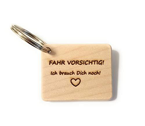 Schlüsselanhänger Fahr vorsichtig! Ich brauch Dich noch! Holz, Holz Geschenke