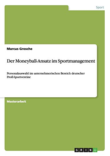 Der Moneyball-Ansatz im Sportmanagement: Personalauswahl im unternehmerischen Bereich deutscher Profi-Sportvereine