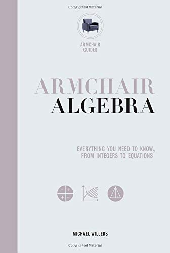 Armchair Algebra: Everything You Need to Know from Inters to Equations (Armchair Guides)