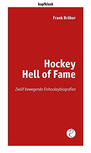 Hockey Hell of Fame: Zwölf bewegende Eishockeybiografien (edition kopfkiosk)