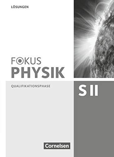 Fokus Physik Sekundarstufe II - Zu den Ausgaben A und C - Qualifikationsphase: Lösungen