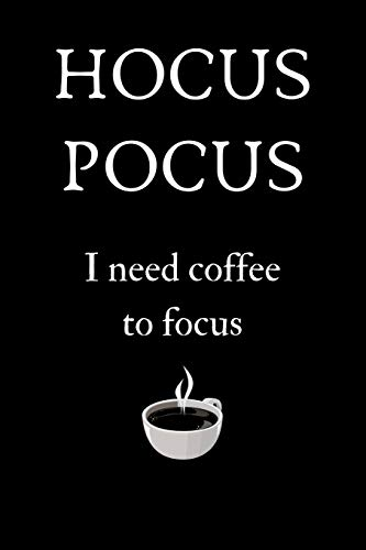 Hocus Pocus I Need Coffee to Focus: Funny Coffee Notebook Lined (6