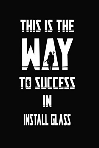 This is the way to success in Install glass: Mandalorian Notebook Gift Idea Lined pages, 6.9 inches,120 pages, White paper Journal