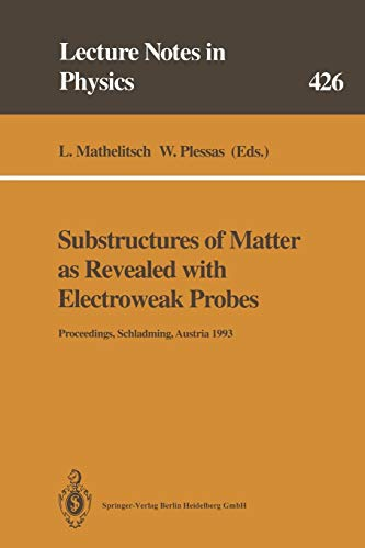 Substructures of Matter as Revealed with Electroweak Probes: Proceedings of the 32. Internationale Universitätswochen für Kern- und Teilchenphysik, . ... (Lecture Notes in Physics (426), Band 426)