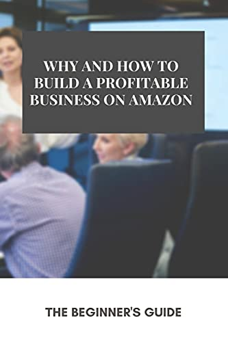 Why And How To Build A Profitable Business On Amazon: The Beginner's Guide: Fba Value Proposition