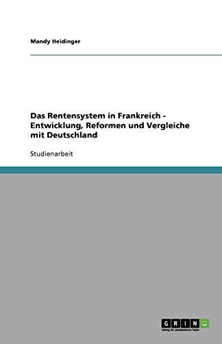 Das Rentensystem in Frankreich - Entwicklung, Reformen und Vergleiche mit Deutschland