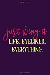 Just Wing It. Life, Eyeliner, Everything.: Blank Lined Motivational Inspirational Quote Journal
