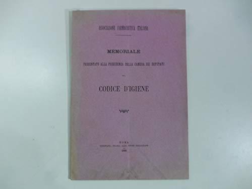 Associazione farmaceutica italiana. Memoriale presentato alla Presidenza della Camera dei Deputati sul codice d'igiene