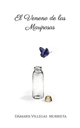El Veneno de las Mariposas de Dámaris Villegas Murrieta