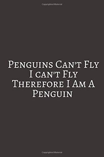 Penguins Can't Fly I Can't: Gifts For Penguin Lovers. Lined Journal Notebook To Write in.