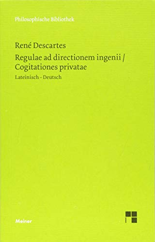 Regulae ad directionem ingenii. Cogitationes privatae (Philosophische Bibliothek)