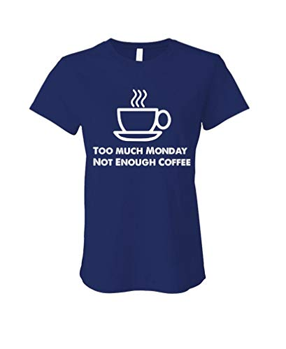 Too Much Monday - NOT Enough Coffee - Ladies T-Shirt, Navy Blue, Large