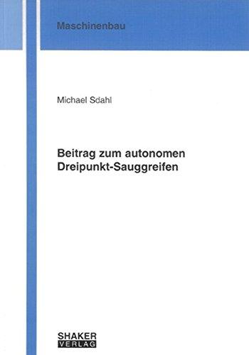 Beitrag zum autonomen Dreipunkt-Sauggreifen (Berichte aus dem Maschinenbau)