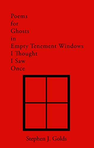 Poems for Ghosts in Empty Tenement Windows I Thought I Saw Once (First Cut) by [Stephen J. Golds, Craig Douglas]