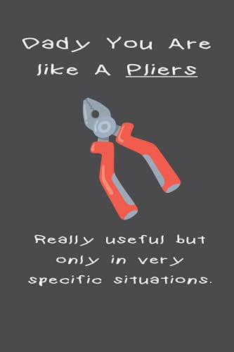 Dady you are like A Pliers Really useful but only in very specific situations: Funny Fathers Day Gifts from son daughter kids : Journal Notebook for Dad (Alternative Fathers Day Cards)