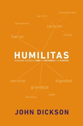 Humilitas: Humildad: Acceso Al Amor, La Influencia y La Plenitud