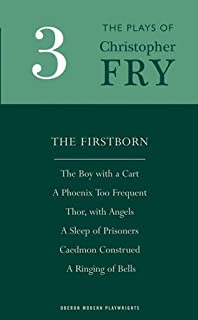 Fry: Plays Three (The Firstborn, A Phoenix Too Frequent, A Sleep of Prisoners, Thor, With Angels, The Boy With a Cart, Caedmon Construed and A Ringing of Bells) (Oberon Modern Playwrights S)