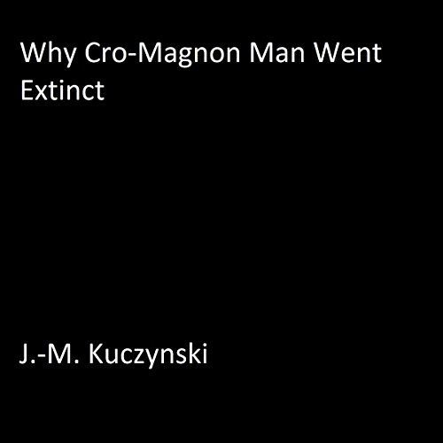 Why Cro-Magnon Man Went Extinct audiobook cover art