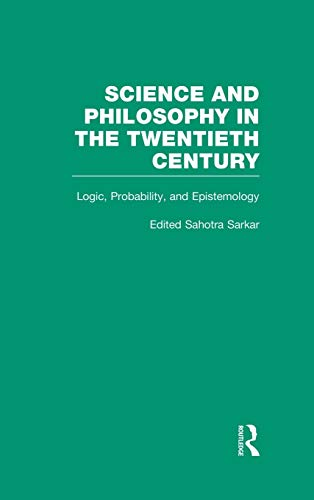 Logic, Probability, and Epistemology : The Power of Semantics (Science and Philosophy in the Twentieth Century: Basic Works of Logical Empiricism)