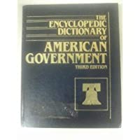The Encyclopedic Dictionary of American Government 0879676043 Book Cover