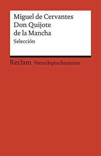 El ingenioso hidalgo Don Quijote de la Mancha: Selección. Spanischer Text mit deutschen Worterklärungen. B2–C1 (GER) (Reclams Universal-Bibliothek)
