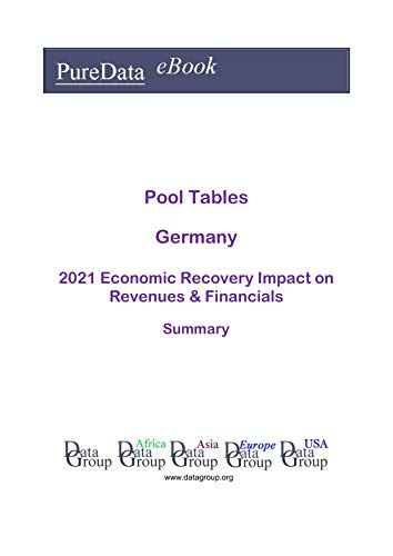 Pool Tables Germany Summary: 2021 Economic Recovery Impact on Revenues & Financials (English Edition)