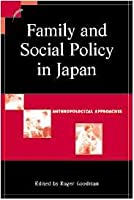 Family and Social Policy in Japan: Anthropological Approaches (Contemporary Japanese Society)