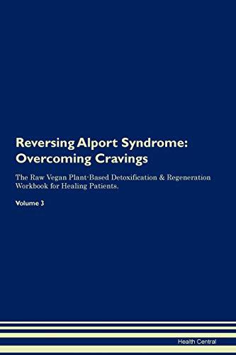 Reversing Alport Syndrome: Overcoming Cravings The Raw Vegan Plant-Based Detoxification & Regeneration Workbook for Healing Patients. Volume 3