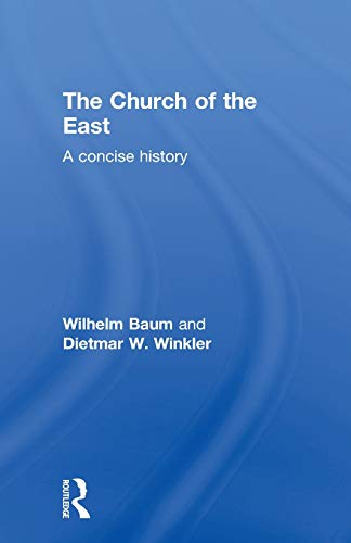 The Church of the East: A Concise History (Central Asian Studies)