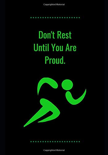 Don't Rest Until You Are Proud.: Workout / Exercise Journal For Planning And Tracking To Achieve Your Fitness: Daily Fitness Activity Tracker Planner ... .Ideal For Gifts To Your Near And Dear Ones.
