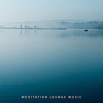 Meditation Lounge Music: Compilation of 2019 New Age Music for Deeper Relaxation & Yoga, Improve Body & Soul Balance, Chakra Opening & Healing, Inner Bliss