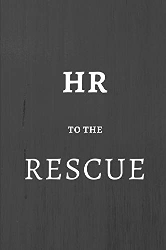 HR To the Rescue: Human Resources Gifts, Notebook Journal Diary For HR Staff, Personnel Management, Human Capital, 6x9 College Ruled