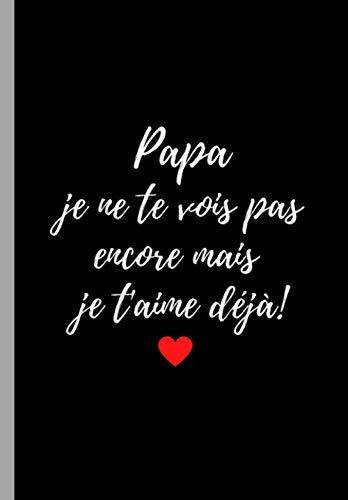 Carnet de notes Papa je ne te vois pas encore mais je t'aime déjà: idée cadeau pour futur Papa