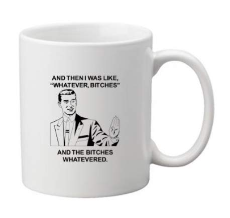 "Funny Quote Coffee Cup Mug. And Then I Was Like,""Whatever, Bitches"" And The Bitches Whatevered. Motivational Mug, Funny Gift, Fun Mugs, Gag Gifts. 11oz White Ceramic Coffee Cup by 3 Sheets Novelties"