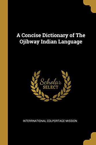 A Concise Dictionary of The Ojibway Indian Language