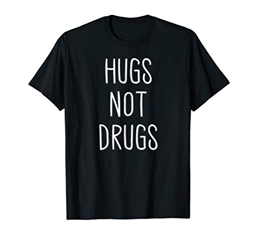 Hugs Not Drugs Funny Say No To Drugs T Shirt