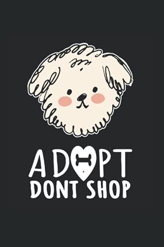 Animal Shelter Dog Adopt: Din A5 Dog Adopt Notebook Adopt Dont Shop Gift with 120 pages