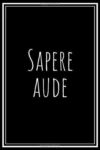 Sapere Aude: Dare To Know: Journal For Philosopher, Gift For Literature Teacher or Latin Student (6
