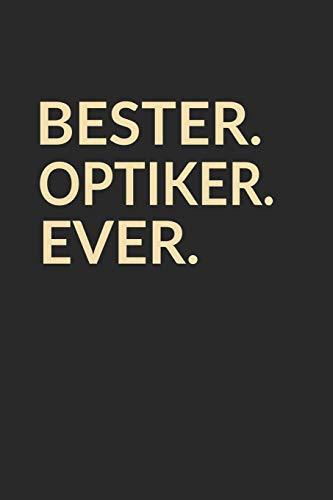 Bester Optiker Ever: A5 Liniertes • Notebook • Notizbuch • Taschenbuch • Journal • Tagebuch - Ein lustiges Geschenk für die Besten Männer Der Welt