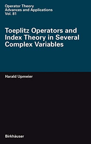 Toeplitz Operators and Index Theory in Several Complex Variables (Operator Theory: Advances and Applications (81))