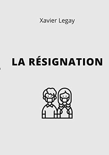 La Résignation eBook: Legay, Xavier: Amazon.fr