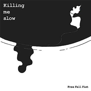 Killing Me Slow