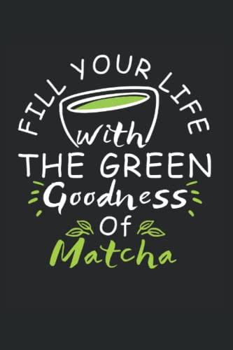 Fill Your Life With The Green Goodness Of Matcha: Grüner Tee Notizbuch | Notizheft | Notizblock | Punktraster | A5 Format 15,24 cm x 22,86 cm | 120 Seiten