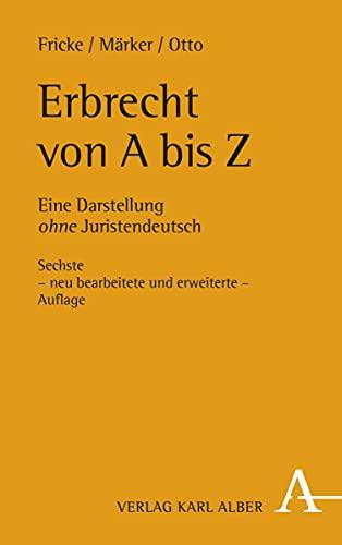 Erbrecht von A bis Z: Eine Darstellung ohne Juristendeutsch